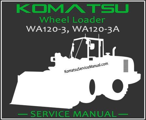 komatsu wa120 3 wa120 3a wheel loader service manual pdf rh komatsuservicemanual com Mini Komatsu Loader Komatsu Wheel Loaders Used