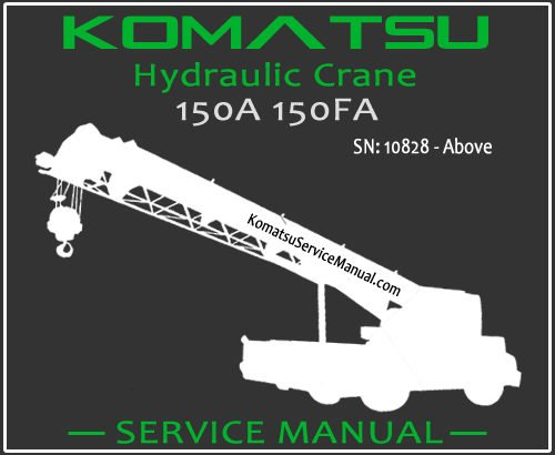 Komatsu 150A 150FA Hydraulic Crane Service Repair Manual SN 10828-Above