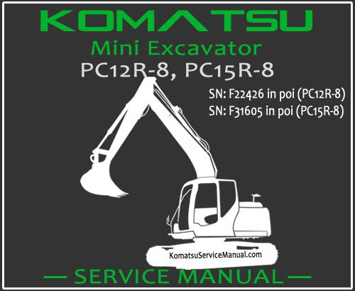 Komatsu PC12R-8 PC15R-8 Mini Excavator Service Repair Manual SN F22426-F31605