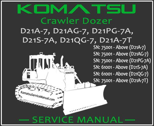 Komatsu D21A-7 D21AG-7 D21PG-7A D21S-7A D21QG-7 D21A-7T Crawler Dozer Service Repair Manual SN 61001-75001