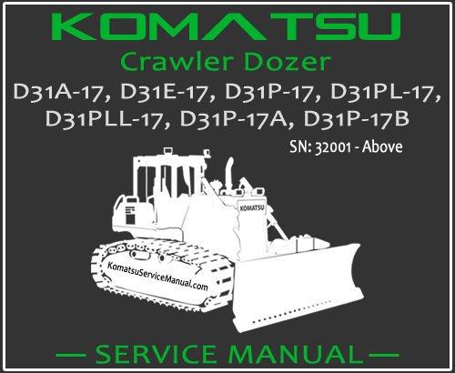 Komatsu D31A-17 D31E-17 D31P-17 D31PL-17 D31PLL-17 D31P-17A D31P-17B Crawler Dozer Service Repair Manual SN 32001-Up