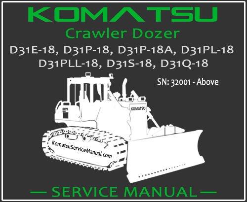 Komatsu D31E-18 D31P-18 D31P-18A D31PL-18 D31PLL-18 D31S-18 D31Q-18 Crawler Dozer Service Repair Manual SN 40001-Up