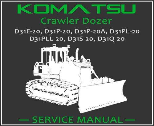 Komatsu D31E-20 D31P-20 D31P-20A D31PL-20 D31PLL-20 D31S-20 D31Q-20 Crawler Dozer Service Repair Manual