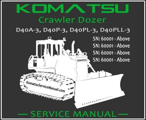 Komatsu D40A-3 D40P-3 D40PL-3 D40PLL-3 Crawler Dozer Service Repair Manual SN 60001-Up