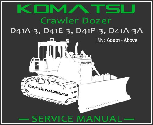Komatsu D41A-3 D41E-3 D41P-3 D41A-3A Crawler Dozer Service Repair Manual SN 60001-Up