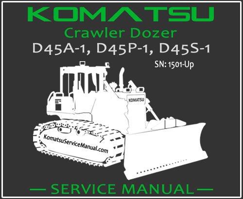 Komatsu D45A-1 D45P-1 D45S-1 Crawler Dozer Service Repair Manual SN 1501-Up