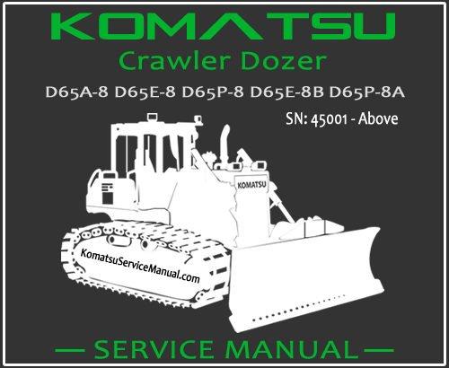 Komatsu D65A-8 D65E-8 D65P-8 D65E-8B D65P-8A Crawler Dozer Service Repair Manual SN 45001-Up