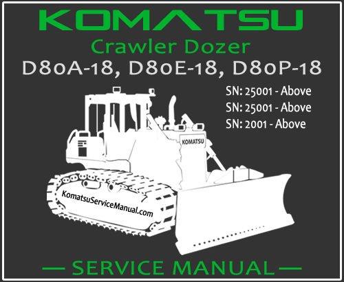 Komatsu D80A-18 D80E-18 D80P-18 Crawler Dozer Service Repair Manual SN 2001-25001