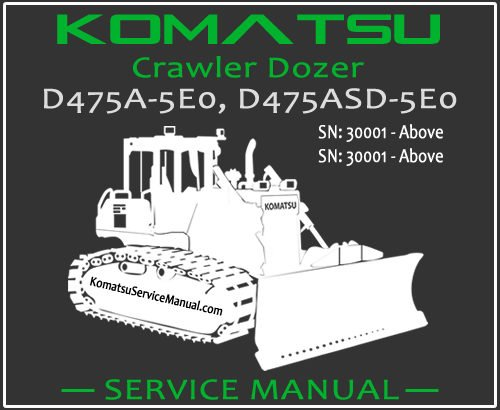 Komatsu D475A-5E0 D475ASD-5E0 Crawler Dozer Service Repair Manual SN 30001-Up