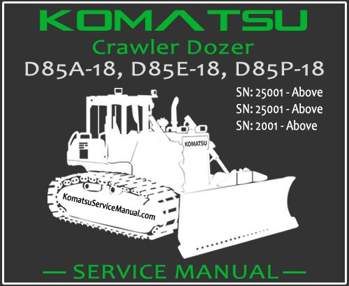 Komatsu D85A-18 D85E-18 D85P-18 Crawler Dozer Service Repair Manual SN 2001-25001