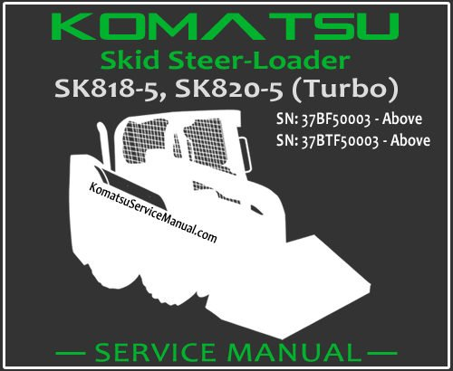 Komatsu SK818-5 SK820-5 Turbo Skid Steer Loader Service Manual PDF SN 37BF50003-37BTF50003