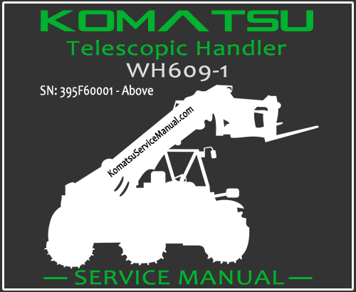 Komatsu WH609-1 Telescopic Handler Service Manual PDF SN 395F60001-Up