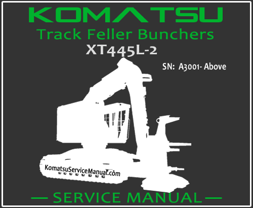 Komatsu XT445L-2 Track Feller Bunchers Service Manual PDF SN A3001-Up