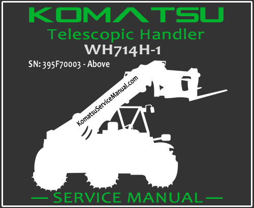 Komatsu WH714H-1 Telescopic Handler Service Manual PDF SN 395F70003-Up