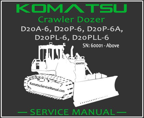 Komatsu D20A-6 D20P-6 D20P-6A D20PL-6 D20PLL-6 Crawler Dozer Service Repair Manual SN 60001-Up