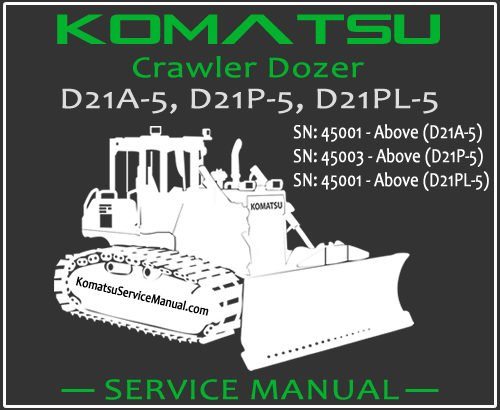 Komatsu D21A-5 D21P-5 D21PL-5 Crawler Dozer Service Repair Manual SN 45001-Up