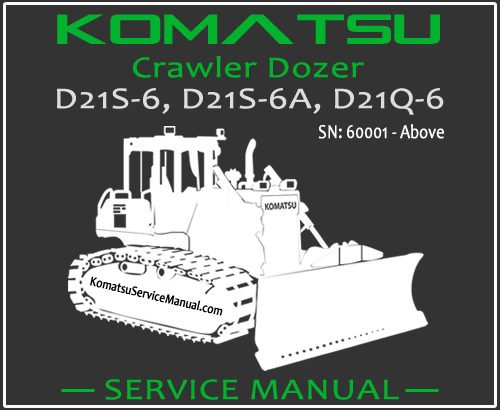 Komatsu D21S-6 D21S-6A D21Q-6 Crawler Dozer Service Repair Manual SN 60001-Up