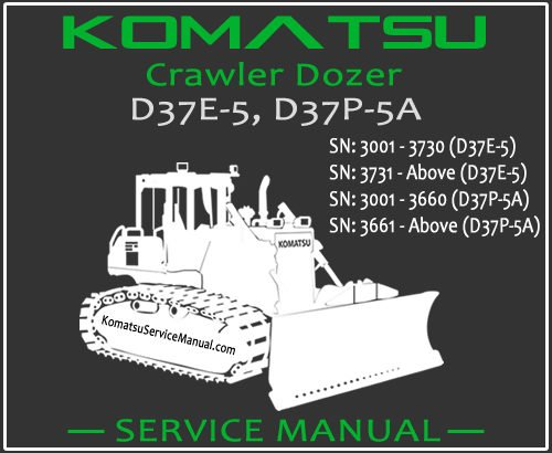 Komatsu D37E-5 D37P-5A Crawler Dozer Service Repair Manual SN 3001-3730