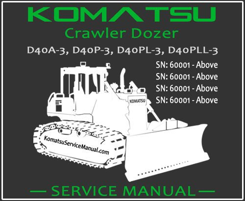 Komatsu D40A-3 D40P-3 D40PL-3 D40PLL-3 Crawler Dozer Service Repair Manual SN 60001-Up