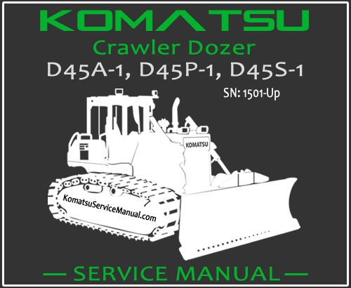 Komatsu D45A-1 D45P-1 D45S-1 Crawler Dozer Service Repair Manual SN 1501-Up