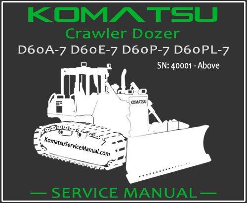 Komatsu D60A-7 D60E-7 D60P-7 D60PL-7 Crawler Dozer Service Repair Manual SN 40001-Up