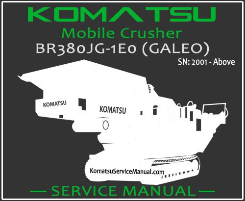 Komatsu BR380JG-1E0 (GALEO) Mobile Crusher Service Manual PDF SN 2001-Up