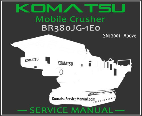 Komatsu BR380JG-1E0 Mobile Crusher Service Manual PDF SN 2001-Up