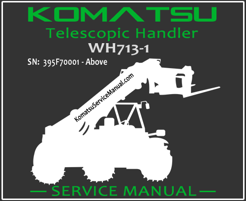 Komatsu WH713-1 Telescopic Handler Service Manual PDF SN 395F70001-Up